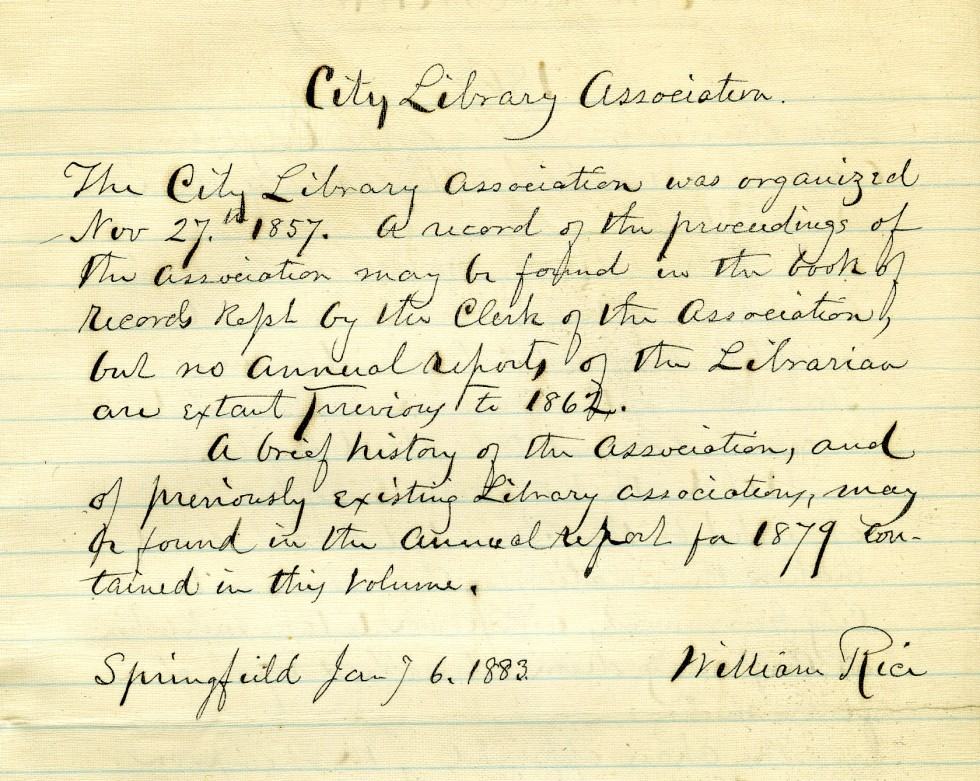 a hand-written report from William Rice, Librarian, in 1883, the City Library Association was organized Nov. 27, 1857.