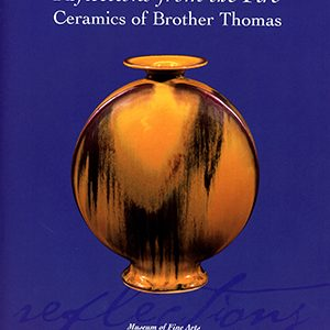 Reflections From The Fire: Ceramics Of Brother Thomas