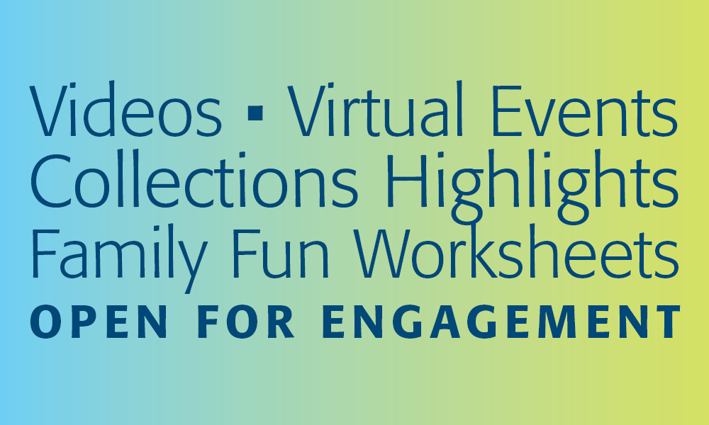 Videos • Virtual Events Collections Highlights Family Fun Worksheets OPEN FOR ENGAGEMENT