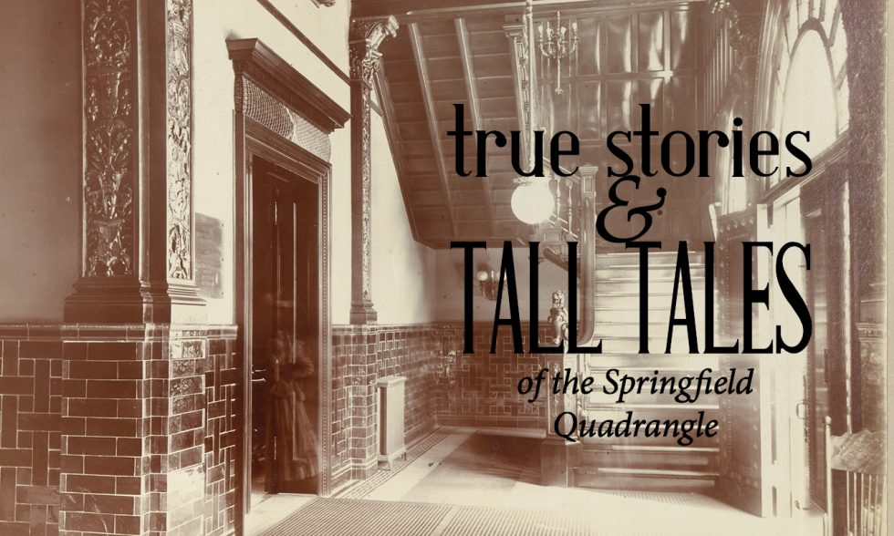 True Stories and Tall Tales of the Springfield Quadrangle